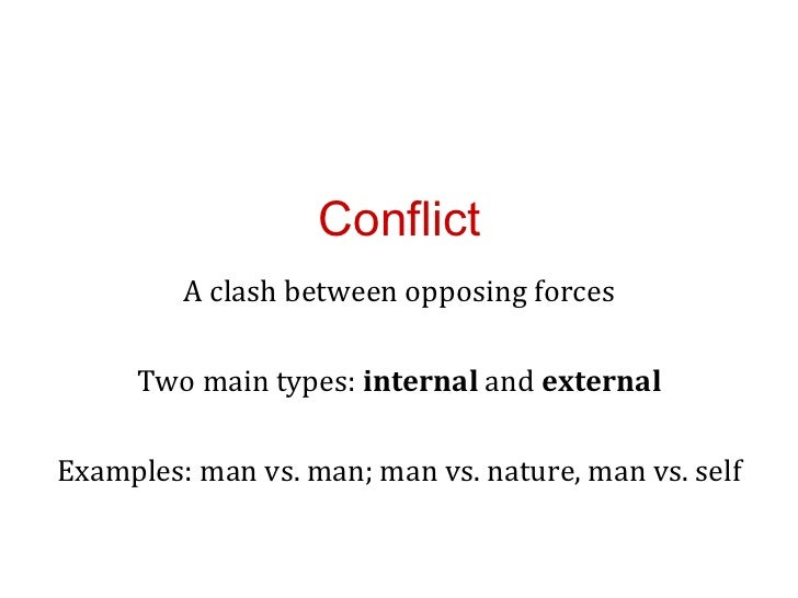 Conflict         A clash between opposing forces     Two main types: internal and externalExamples: man vs. man; man vs. n...