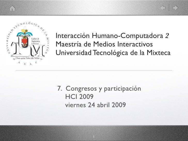 Interacción Humano-Computadora 2 Maestría de Medios Interactivos Universidad Tecnológica de la Mixteca    7. Congresos y p...
