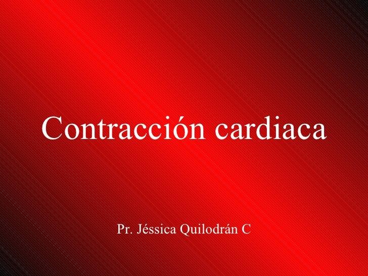 Contracción cardiaca Pr. Jéssica Quilodrán C