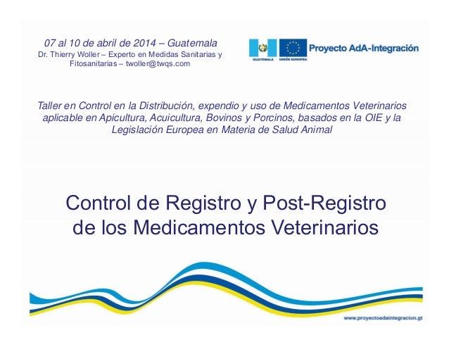 Control de Registro y Post-Registro de los Medicamentos Veterinarios Taller en Control en la Distribución, expendio y uso ...
