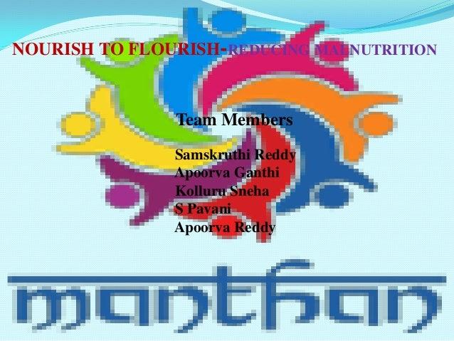NOURISH TO FLOURISH-REDUCING MALNUTRITION Team Members Samskruthi Reddy Apoorva Ganthi Kolluru Sneha S Pavani Apoorva Reddy