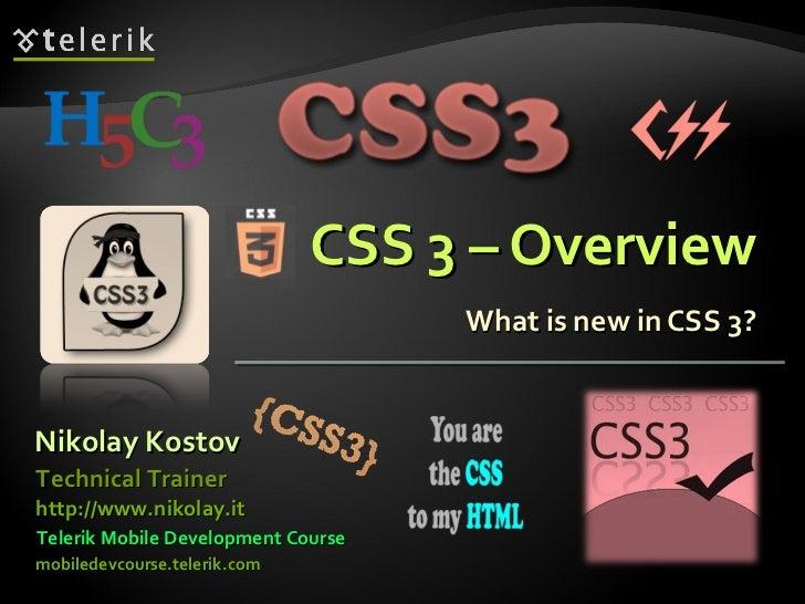 CSS 3 – Overview What is new in CSS 3? Nikolay Kostov Telerik Mobile Development Course mobiledevcourse.telerik.com Techni...