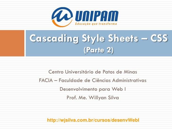 Cascading Style Sheets – CSS                   (Parte 2)    Centro Universitário de Patos de Minas FACIA – Faculdade de Ci...