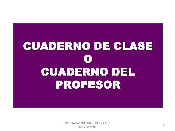 CUADERNO DE CLASE       O  CUADERNO DEL    PROFESOR     PROGRAMACIÓN DIDÁCTICA EN LA F.P.                                 ...