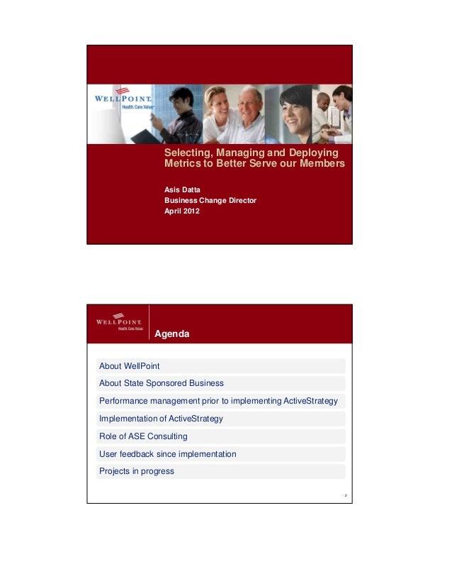 Selecting, Managing and DeployingMetrics to Better Serve our MembersAsis DattaBusiness Change DirectorApril 20122Agenda2Ab...