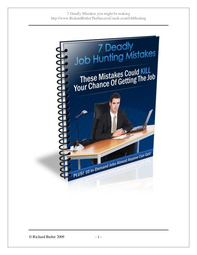 7 Deadly Mistakes you might be making http://www.RichardButlerTheSuccessCoach.com/JobHunting © Richard Butler 2009 - 1 -
