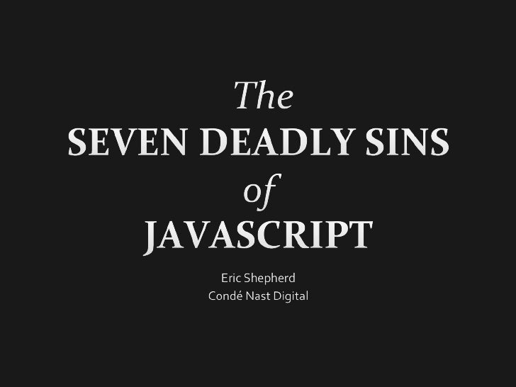 7 Deadly Sins of JavaScript