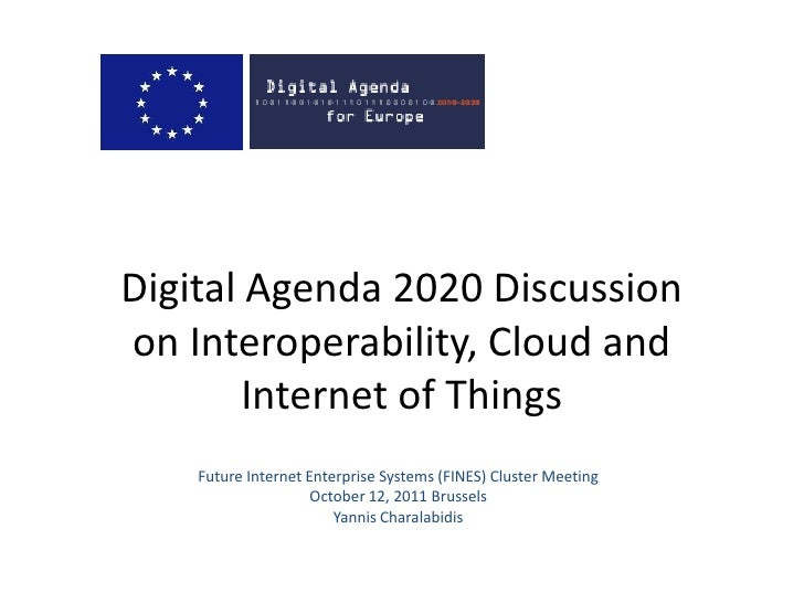 Digital Agenda 2020 Discussionon Interoperability, Cloud and Internet of Things<br />Future Internet Enterprise Systems (F...