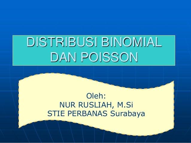 DISTRIBUSI BINOMIAL DAN POISSON Oleh: NUR RUSLIAH, M.Si STIE PERBANAS Surabaya
