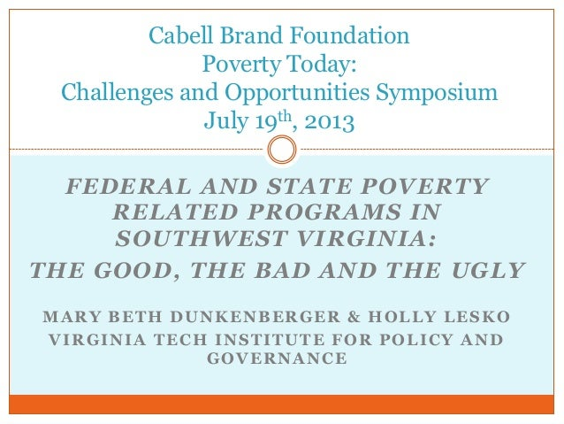 FEDERAL AND STATE POVERTY RELATED PROGRAMS IN SOUTHWEST VIRGINIA: THE GOOD, THE BAD AND THE UGLY MARY BETH DUNKENBERGER & ...