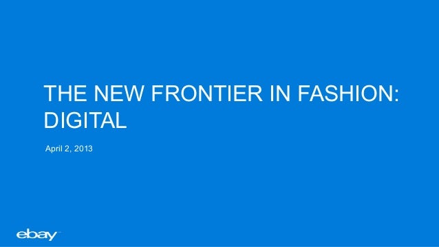 THE NEW FRONTIER IN FASHION:DIGITALApril 2, 2013
