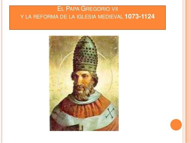 EL PAPA GREGORIO VII Y LA REFORMA DE LA IGLESIA MEDIEVAL 1073-1124