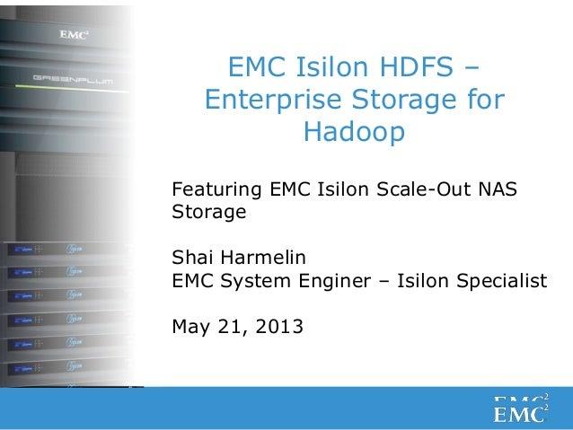 1© Copyright 2011 EMC Corporation. All rights reserved.EMC Isilon HDFS –Enterprise Storage forHadoopFeaturing EMC Isilon S...