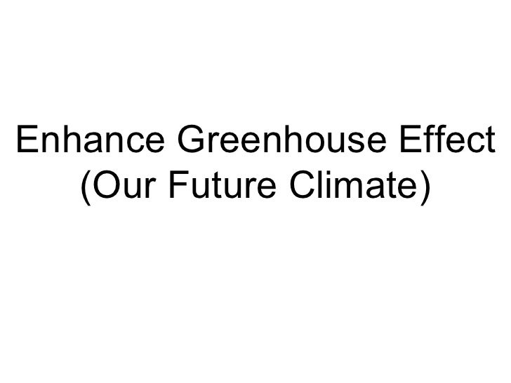 Enhance Greenhouse Effect (Our Future Climate)