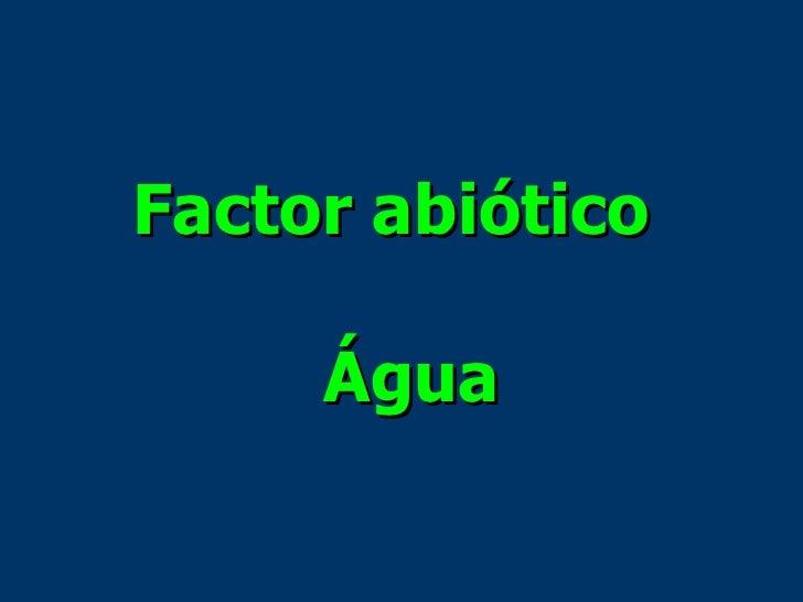 Factor abiótico   Água