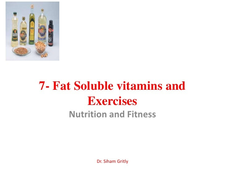 7- Fat Soluble vitamins and         Exercises     Nutrition and Fitness           Dr. Siham Gritly