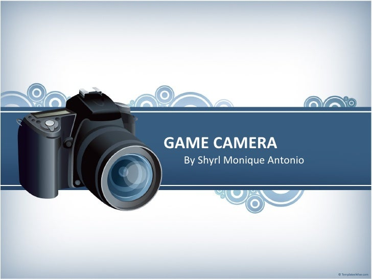 GAME CAMERA By Shyrl Monique Antonio