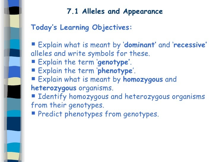 7.1 Alleles and Appearance <ul><li>Today's Learning Objectives: </li></ul><ul><li>Explain what is meant by ' dominant'  an...