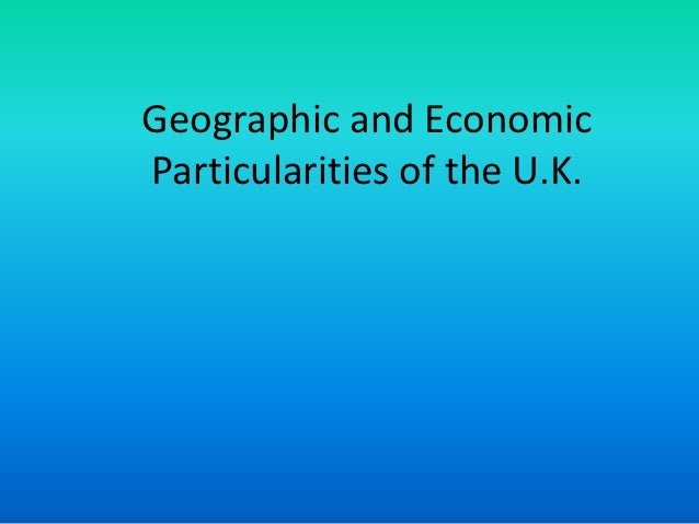 Geographic and EconomicParticularities of the U.K.