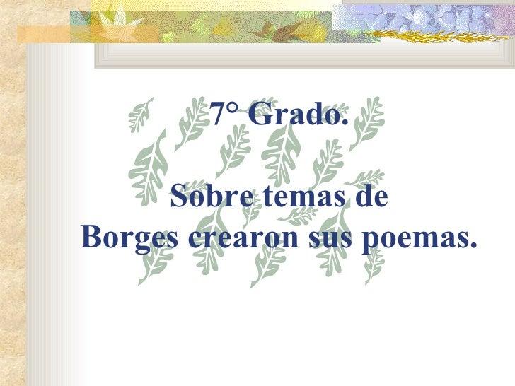 7° Grado.  Sobre temas de  Borges crearon sus poemas.