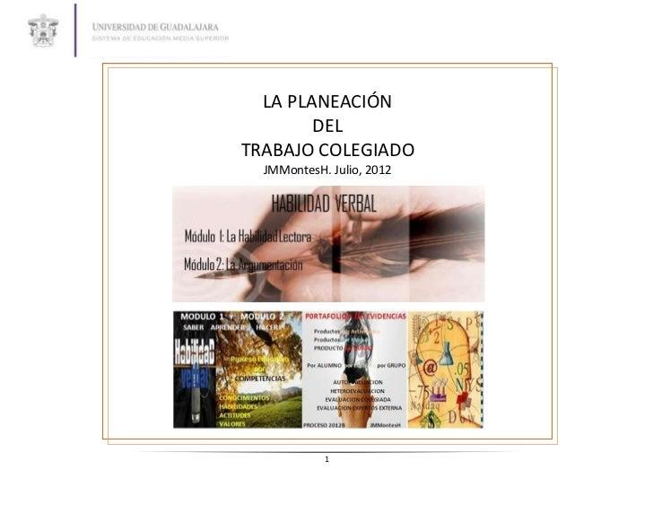 LA PLANEACIÓN        DELTRABAJO COLEGIADO  JMMontesH. Julio, 2012            1
