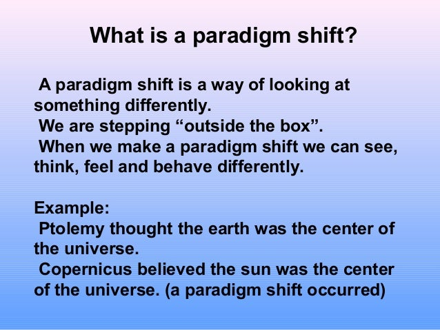 paradigm shift essay example This is the paradigm shift of modern parlance and after it has happened the scientific field returns to normal science there's no way, for example.