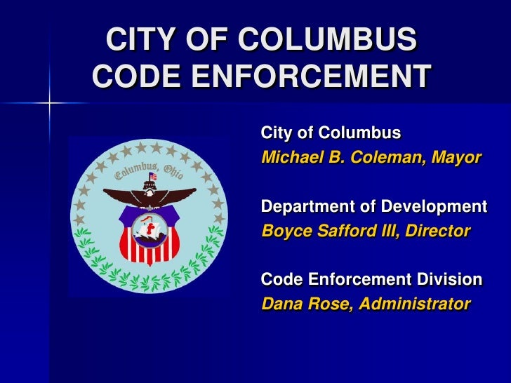 CITY OF COLUMBUSCODE ENFORCEMENT<br />City of Columbus<br />Michael B. Coleman, Mayor<br />Department of Development<br />...