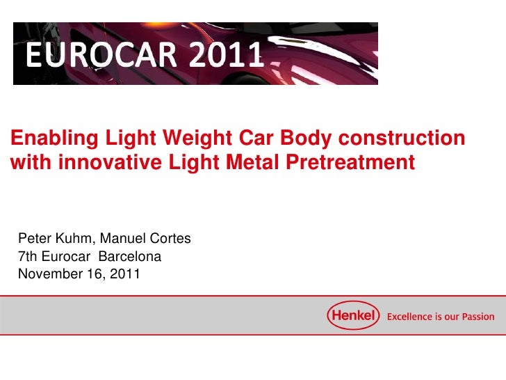 Enabling Light Weight Car Body constructionwith innovative Light Metal PretreatmentPeter Kuhm, Manuel Cortes7th Eurocar Ba...
