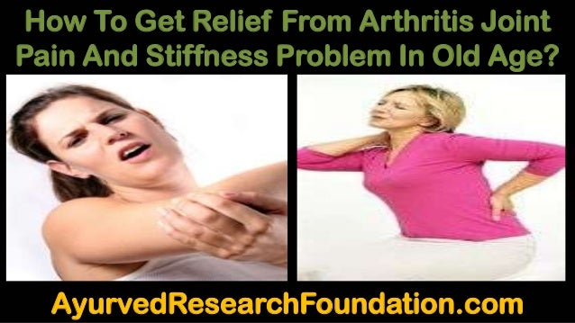 How To Get Relief From Arthritis Joint Pain And Stiffness Problem In Old Age? AyurvedResearchFoundation.com