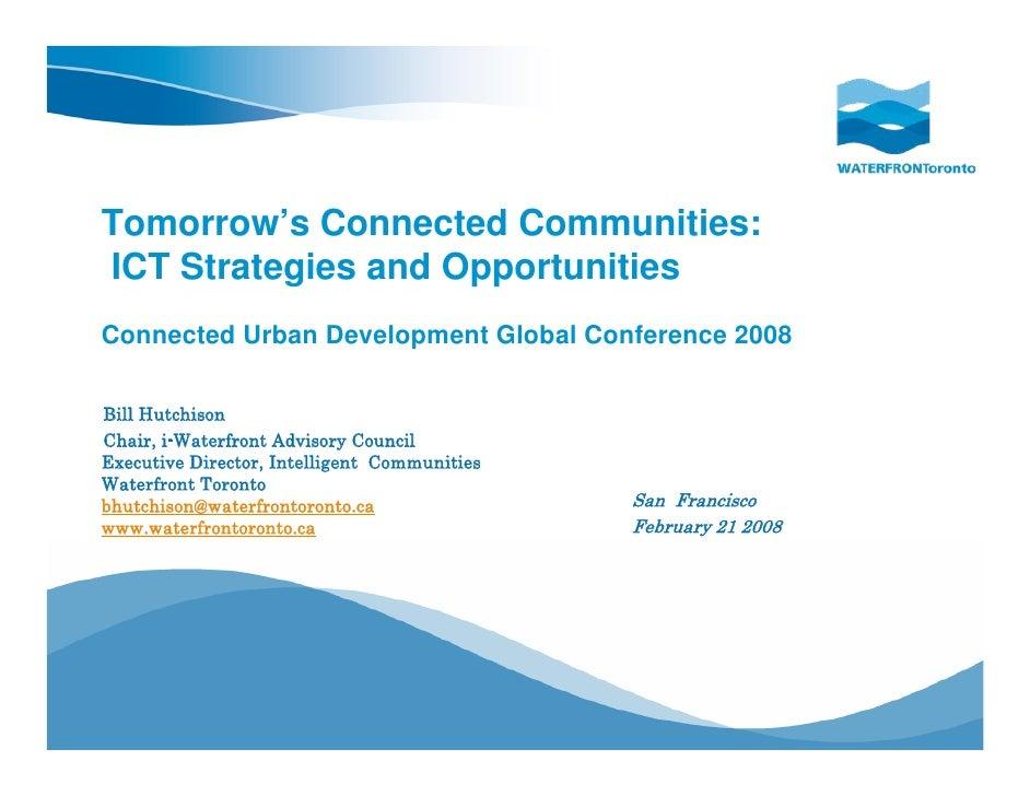 Bill Hutchison - Waterfront Toronto - Tomorrow's Connected Communities: ICT Strategies & Opportunities