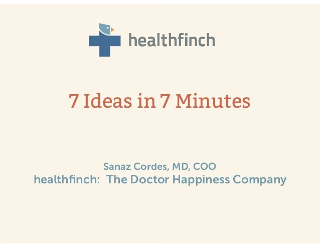 ! 7 Ideas in 7 Minutes ! Sanaz Cordes, MD, COO healthfinch: The Doctor Happiness Company