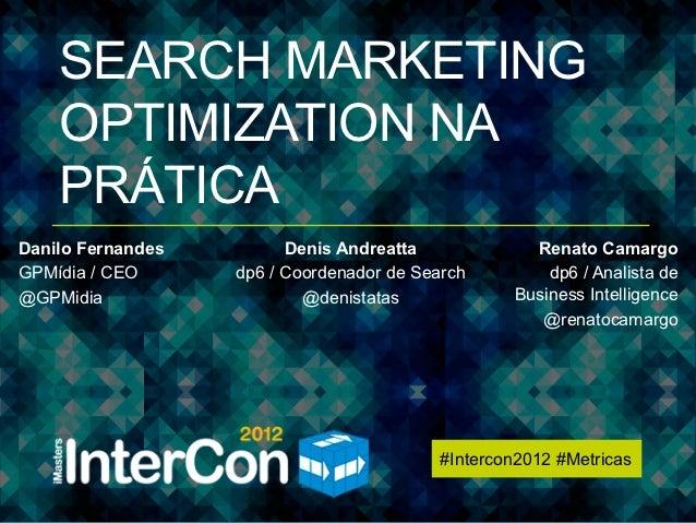 InterCon 2012 - Metricas - Search Marketing Optimization na Prática