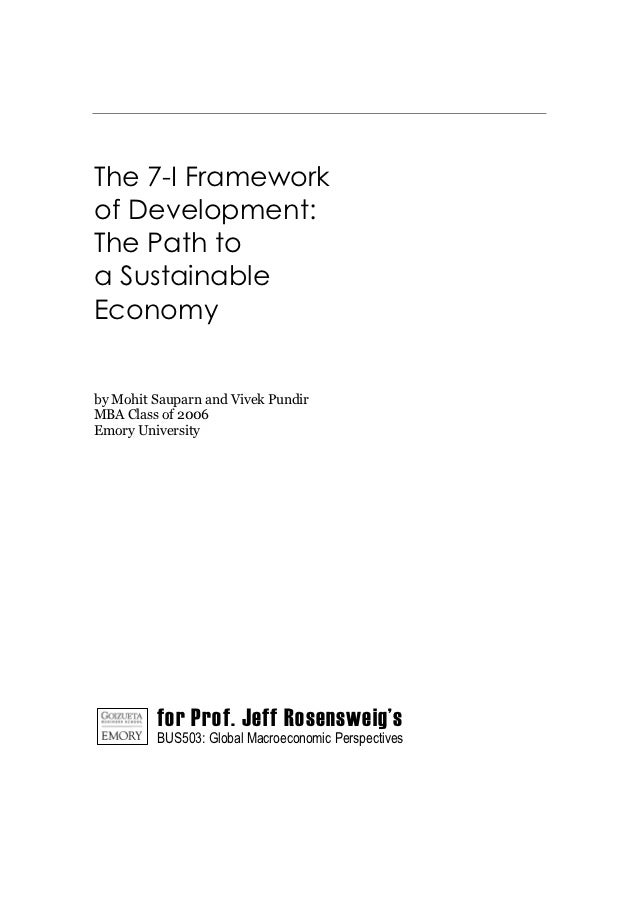 The 7-I Frameworkof Development:The Path toa SustainableEconomyby Mohit Sauparn and Vivek PundirMBA Class of 2006Emory Uni...