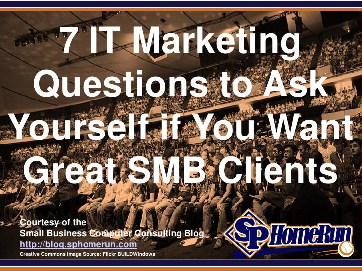 7 IT Marketing Questions to Ask Yourself if You Want Great SMB Clients (Slides)