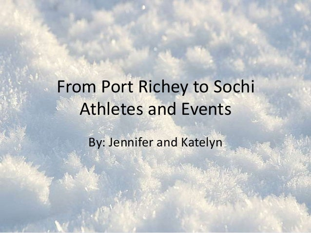 From Port Richey to Sochi Athletes and Events By: Jennifer and Katelyn