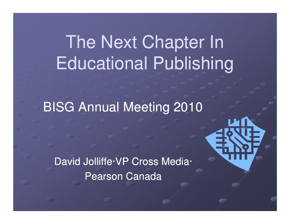 The Next Chapter In  Educational Publishing                       g  BISG Annual Meeting 2010     David Jolliffe·VP Cross ...