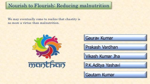 Nourish to Flourish: Reducing malnutrition Gaurav Kumar Prakash Vardhan Vikash Kumar Jha P.K.Aditya Yashavi Gautam Kumar W...