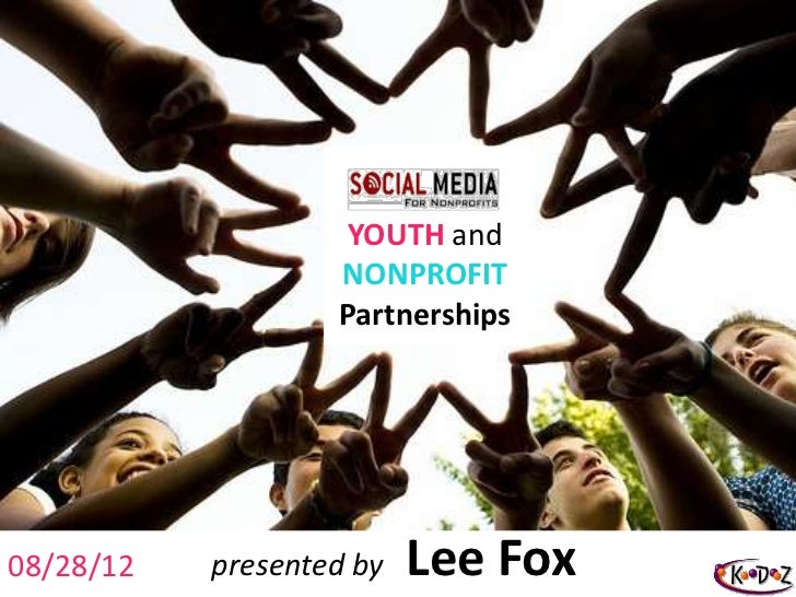 YOUTH and                   NONPROFIT                   Partnerships08/28/12   presented by   Lee Fox