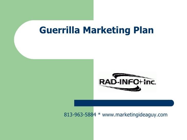 Guerrilla Marketing Plan 813-963-5884 * www.marketingideaguy.com