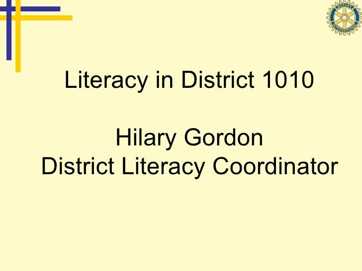 Literacy in District 1010 Hilary Gordon District Literacy Coordinator
