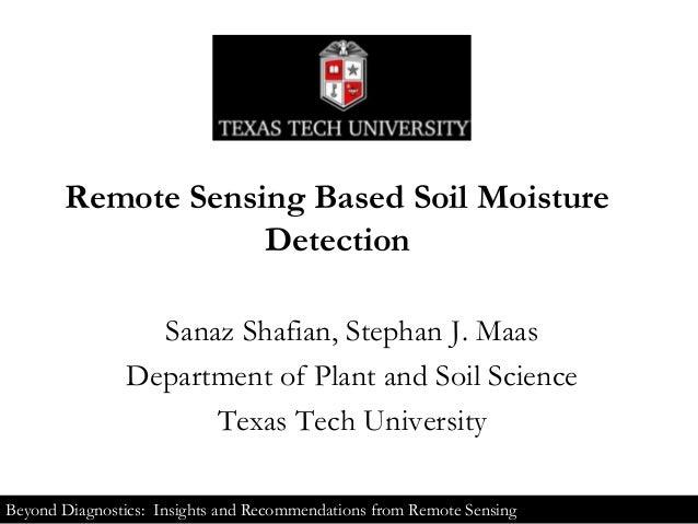 Remote Sensing Based Soil Moisture Detection Sanaz Shafian, Stephan J. Maas Department of Plant and Soil Science Texas Tec...