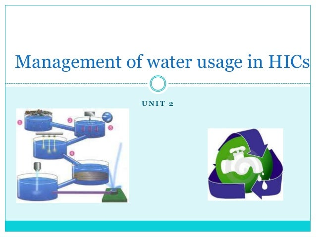 Management of water usage in HICs              UNIT 2