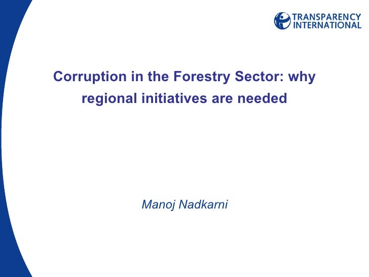 Corruption in the Forestry Sector: why regional initiatives are needed Manoj Nadkarni