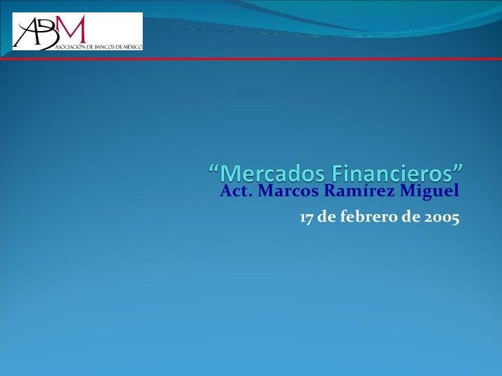 Act. Marcos Ramírez Miguel 17 de febrero de 2005