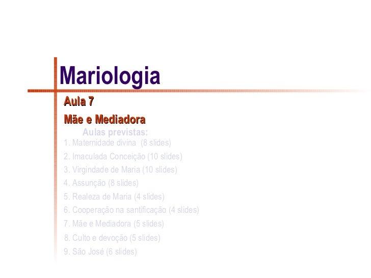 MariologiaAula 7Mãe e Mediadora     Aulas previstas:1. Maternidade divina (8 slides)2. Imaculada Conceição (10 slides)3. V...