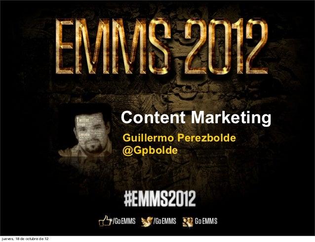 Content Marketing                              Guillermo Perezbolde                              @Gpboldejueves, 18 de oct...