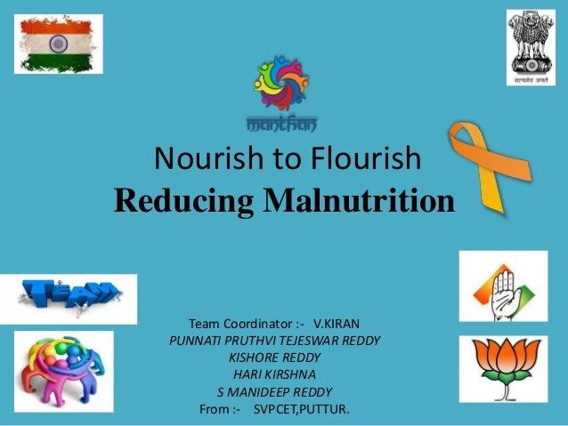 Nourish to Flourish Reducing Malnutrition Team Coordinator :- V.KIRAN PUNNATI PRUTHVI TEJESWAR REDDY KISHORE REDDY HARI KI...