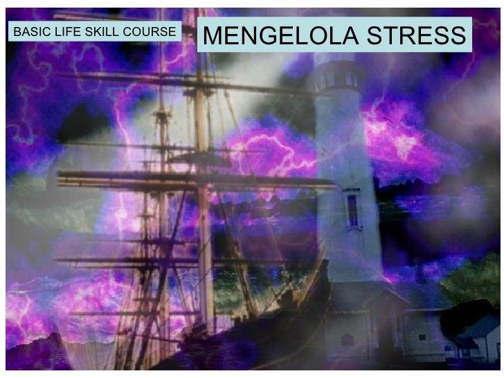 BASIC LIFE SKILL COURSE                          MENGELOLA STRESS