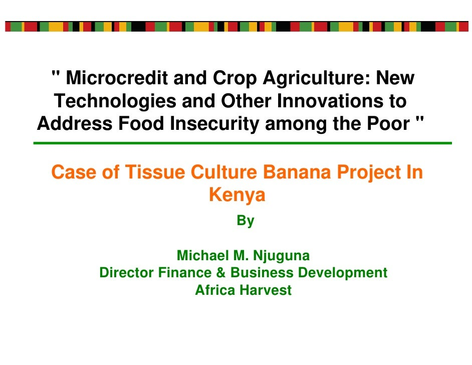 """ Microcredit and Crop Agriculture: New  Technologies and Other Innovations to Address Food Insecurity among the Poor ""   ..."
