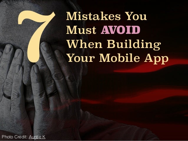 7Mistakes You  Must AVOID  When Building  Your Mobile App  Photo Credit: Auntie K